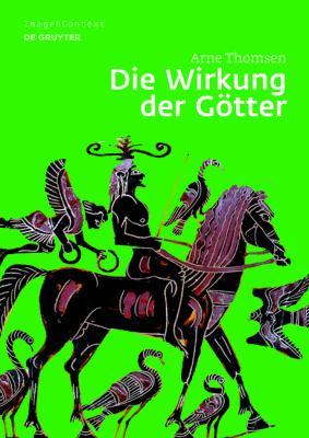 Die Wirkung Der G Tter: Bilder Mit FL Gelfiguren Auf Griechischen Vasen Des 6. Und 5. Jahrhunderts V. Chr. 9783110238983