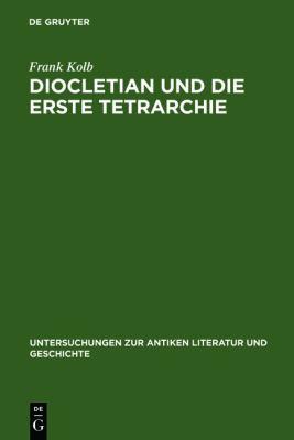 Diocletian Und Die Erste Tetrarchie: Improvisation Oder Experiment in Der Organisation Monarchischer Herrschaft?