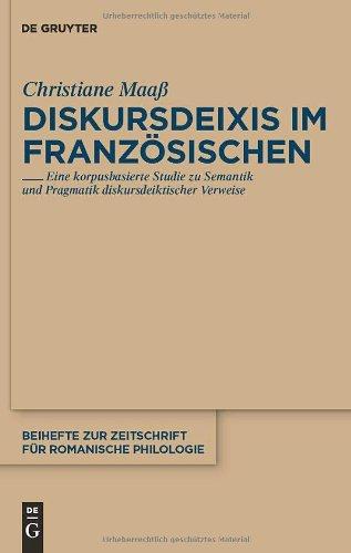 Diskursdeixis Im Franzosischen: Eine Korpusbasierte Studie zu Semantik und Pragmatik Diskursdeiktischer Verweise 9783110231557