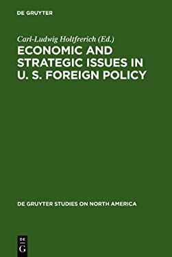 Economic and Strategic Issues in U. S. Foreign Policy 9783110117936