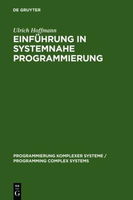 Einf Hrung in Systemnahe Programmierung: Anwenderprogramme Und Datenstrukturen 9783110124668