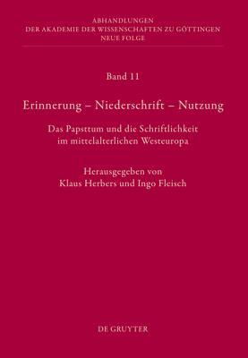 Erinnerung - Niederschrift - Nutzung: Das Papsttum Und die Schriftlichkeit Im Mittelalterlichen Westeuropa 9783110253702