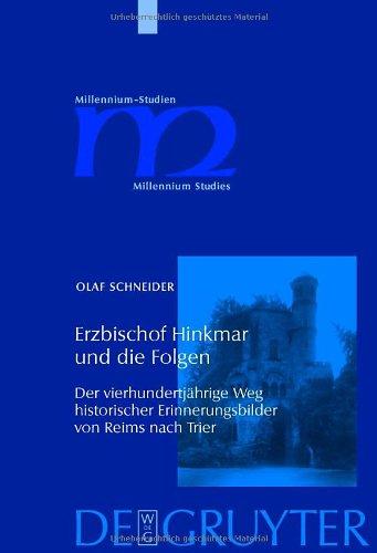 Erzbischof Hinkmar Und die Folgen: Der Vierhundertjahrige Weg Historischer Erinnerungsbilder Von Reims Nach Trier 9783110200560