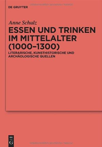 Essen Und Trinken Im Mittelalter (1000-1300): Literarische, Kunsthistorische Und Arch Ologische Quellen