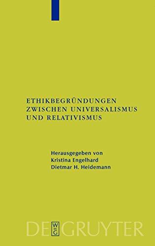 Ethikbegr Ndungen Zwischen Universalismus Und Relativismus 9783110182354