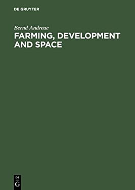 Farming, Development and Space: A World Agricultural Geography 9783110076325