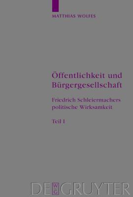 Ffentlichkeit Und B Rgergesellschaft: Friedrich Schleiermachers Politische Wirksamkeit. Schleiermacher-Studien. Band 1 9783110175790