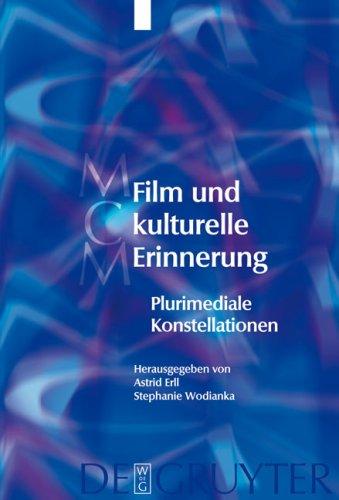 Film Und Kulturelle Erinnerung: Plurimediale Konstellationen 9783110204438