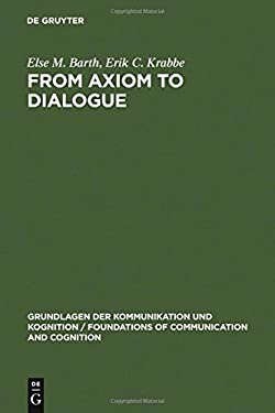 From Axiom to Dialogue: A Philosophical Study of Logics and Argumentation 9783110084894