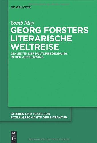 Georg Forsters Literarische Weltreise: Dialektik Der Kulturbegegnung in Der Aufkl Rung
