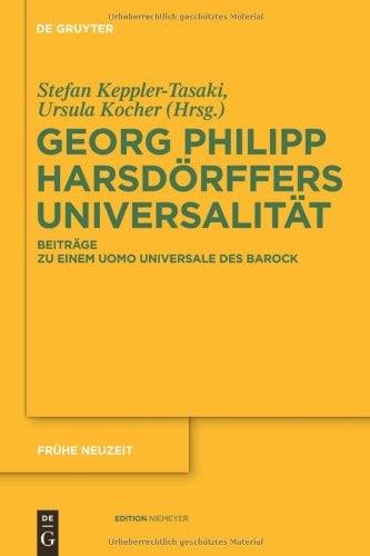 Georg Philipp Harsdorffers Universalitat: Beitrage Zu Einem Uomo Universale Des Barock 9783110251074