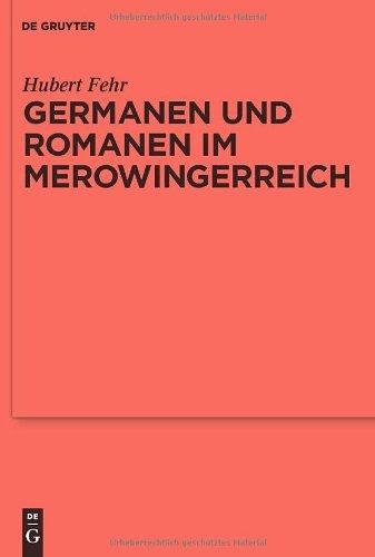 Germanen und Romanen Im Merowingerreich: Fruhgeschichtliche Arch Ologie Zwischen Wissenschaft und Zeitgeschehen 9783110214604