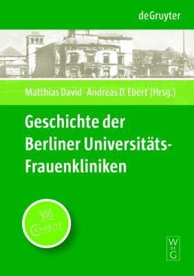 Geschichte Der Berliner Universit Ts-Frauenkliniken: Strukturen, Personen Und Ereignisse in Und Au Erhalb Der Charit 9783110223736