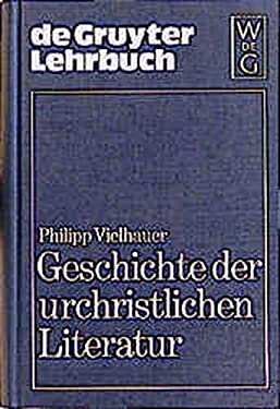 Geschichte Der Urchristlichen Literatur: Einleitung in Das Neue Testament, Die Apokryphen Und Die Apostolischen V Ter - Vielhauer, Philipp