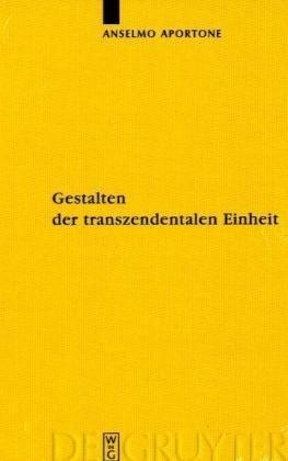Gestalten Der Transzendentalen Einheit: Bedingungen Der Synthesis Bei Kant 9783110221145