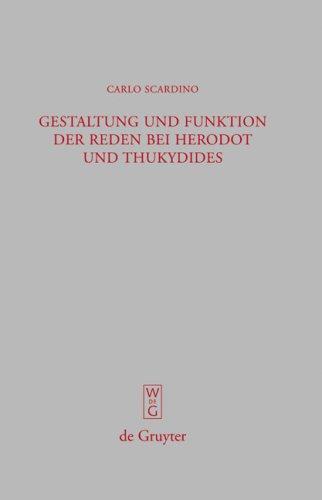 Gestaltung Und Funktion Der Reden Bei Herodot Und Thukydides 9783110195118