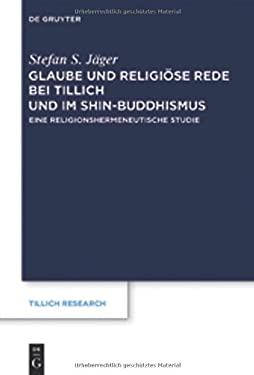 Glaube Und Religi Se Rede Bei Tillich Und Im Shin-Buddhismus: Eine Religionshermeneutische Studie 9783110268751