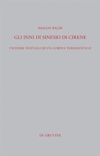 Gli Inni Di Sinesio Di Cirene: Vicende Testuali Di Un Corpus Tardoantico 9783110274486