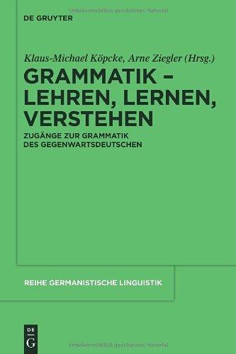 Grammatik: Lehren, Lernen, Verstehen: Zugange Zur Grammatik Des Gegenwartsdeutschen 9783110263176