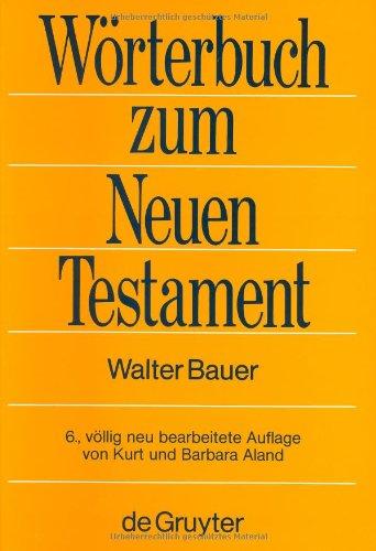 Griechisch-Deutsches Worterbuch Zu Den Schriften Des Neuen Testaments Und Der Fr Hchristlichen Literatur (6. V Llig Neu Bearb. Aufl.) 9783110106473