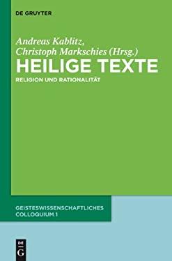 Heilige Texte: Religion Und Rationalit T 1. Geisteswissenschaftliches Colloquium 10.-13. Dezember 2009 Auf Schloss Genshagen 9783110296587