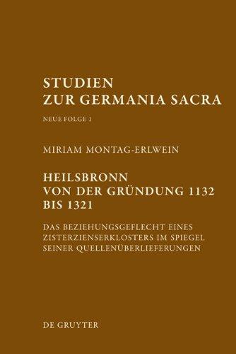 Heilsbronn Von Der Gr Ndung 1132 Bis 1321: Das Beziehungsgeflecht Eines Zisterzienserklosters Im Spiegel Seiner Quellen Berlieferung 9783110235135