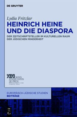 Heinrich Heine Und Die Diaspora: Der Zeitschriftsteller Im Kulturellen Raum Der J Dischen Minderheit 9783110271737