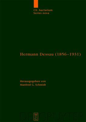 Hermann Dessau (1856-1931) Zum 150. Geburtstag Des Berliner Althistorikers Und Epigraphikers: Beitr GE Eines Kolloquiums Und Wissenschaftliche Korresp 9783110215731