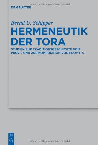 Hermeneutik Der Tora: Studien Zur Traditionsgeschichte Von Prov 2 Und Zur Komposition Von Prov 1-9 9783110279481