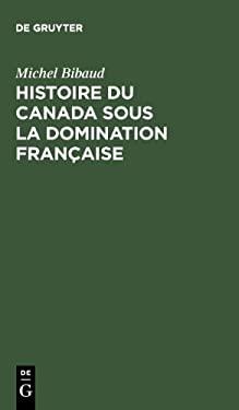 Histoire Du Canada Sous La Domination Fran Aise 9783111189802