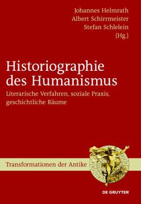 Historiographie Des Humanismus: Literarische Verfahren, Soziale Praxis, Geschichtliche R Ume 9783110214925