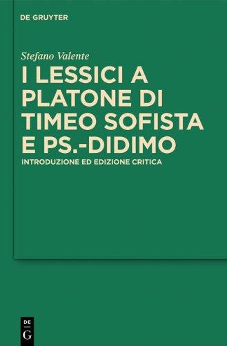 I Lessici a Platone Di Timeo Sofista E Pseudo-Didimo: Introduzione Ed Edizione Critica 9783110240795