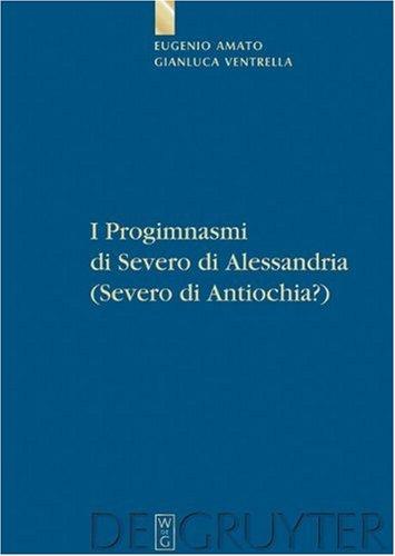 I Progimnasmi Di Severo Di Alessandria (Severo Di Antiochia?): Introduzione, Traduzione E Commento 9783110218671
