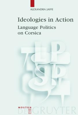 Ideologies in Action: Language Politics on Corsica 9783110164442