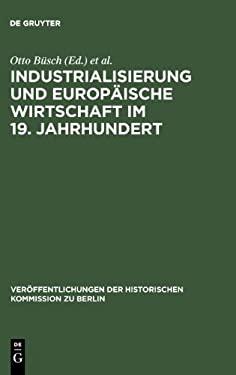 Industrialisierung Und Europ Ische Wirtschaft Im 19. Jahrhundert: Ein Tagungsbericht 9783110065213