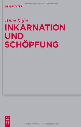 Inkarnation und Schopfung: Schopfungstheologische Voraussetzungen und Implikationen der Christologie Bei Luther, Schleiermacher und Karl Barth 9783110226331