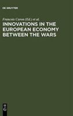 Innovations in the European Economy Between the Wars 9783110135824