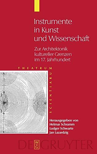 Instrumente in Kunst Und Wissenschaft: Zur Architektonik Kultureller Grenzen im 17. Jahrhundert 9783110183382