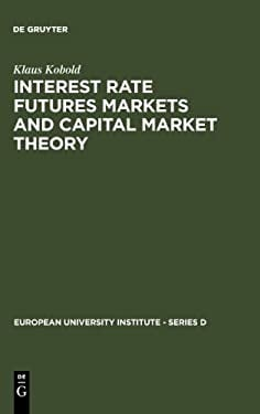 Interest Rate Futures Markets and Capital Market Theory: Theoretical Concepts and Empirical Evidence 9783110109030