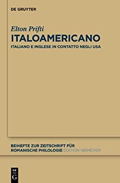 Italoamericano: Italiano E Inglese in Contatto Negli USA. Analisi Variazionale Diacronica. 9783110297584