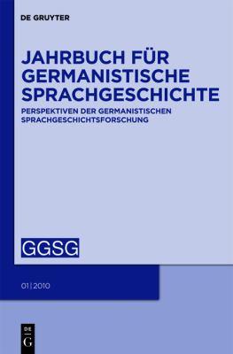 Jahrbuch fur Germanistische Sprachgeschichte: Perspektiven der Germanistischen Sprachgeschichtsforschung 9783110220148
