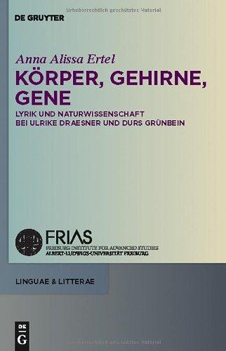 K Rper, Gehirne, Gene: Lyrik Und Naturwissenschaft Bei Ulrike Draesner Und Durs Gr Nbein 9783110229097