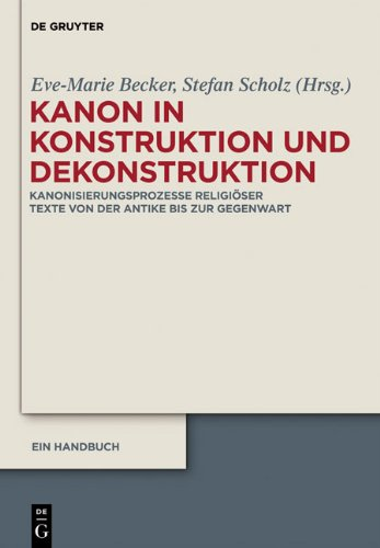 Kanon in Konstruktion Und Dekonstruktion: Kanonisierungsprozesse Religi Ser Texte Von Der Antike Bis Zur Gegenwart - Ein Handbuch 9783110245554