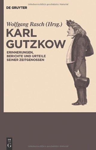 Karl Gutzkow: Erinnerungen, Berichte Und Urteile Seiner Zeitgenossen 9783110202526