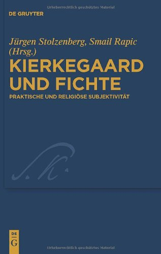 Kierkegaard und Fichte: Praktische und Religiose Subjektivitat 9783110221060