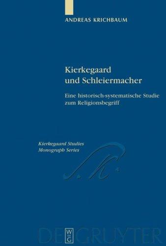 Kierkegaard und Schleiermacher: Eine Historisch-Systematische Studie zum Religionsbegriff 9783110201048