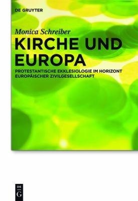 Kirche Und Europa: Protestantische Ekklesiologie Im Horizont Europ Ischer Zivilgesellschaft 9783110271195