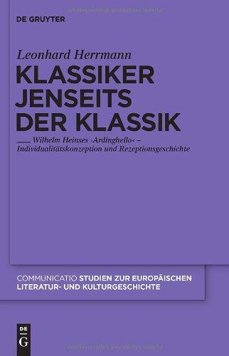Klassiker Jenseits der Klassik: Wilhelm Heinses 'Ardinghello' - Individualit Tskonzeption und Rezeptionsgeschichte 9783110230376