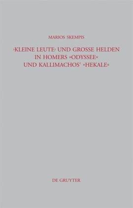 Kleine Leute und Grosse Helden In Homers Odyssee und Kallimachos' Hekale 9783110224139