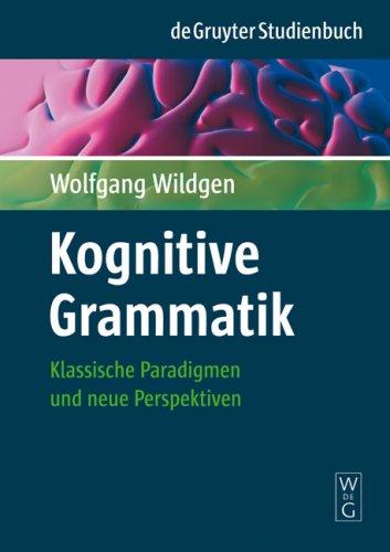 Kognitive Grammatik: Klassische Paradigmen Und Neue Perspektiven = Cognitive Grammar 9783110196009